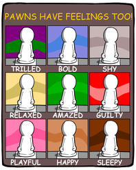 PAWNS HAVE FEELINGS TOO!